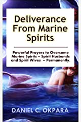 Deliverance from Marine Spirits: Powerful Prayers to Overcome Marine Spirits – Spirit Husbands and Spirit Wives - Permanently. (Deliverance Series Book 1) Kindle Edition