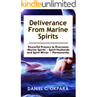 Deliverance from Marine Spirits: Powerful Prayers to Overcome Marine Spirits – Spirit Husbands and Spirit Wives - Permanently. (Deliverance Series Book 1)