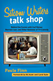 Sitcom Writers Talk Shop: Behind the Scenes with Carl Reiner, Norman Lear, and Other Geniuses of TV Comedy