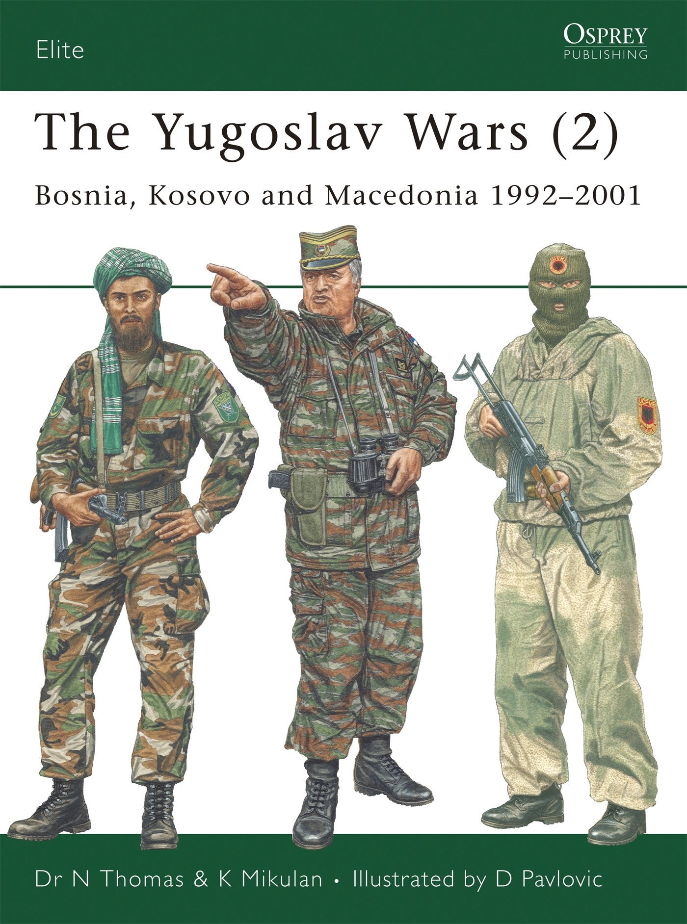 The Yugoslav Wars (2): Bosnia, Kosovo and Macedonia 1992-2001 (Elite) (No. 2): Nigel Thomas, K Mikulan, Darko Pavlovic: 9781841769646: Amazon.com: Books