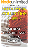 Needlework Collection: 50 Best Crochet And Quilts Projects