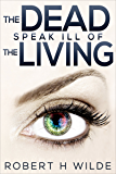 The Dead Speak Ill Of The Living (The Dead Speak Paranormal Mysteries Book 1)