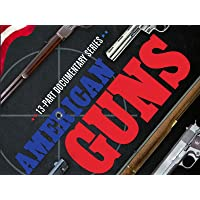 American Guns: A History of US Firearms