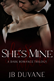 She's Mine: A Dark Romance Trilogy (English Edition)