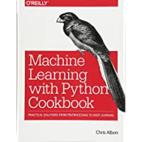 Python Machine Learning Cookbook: Practical solutions from preprocessing to deep learning