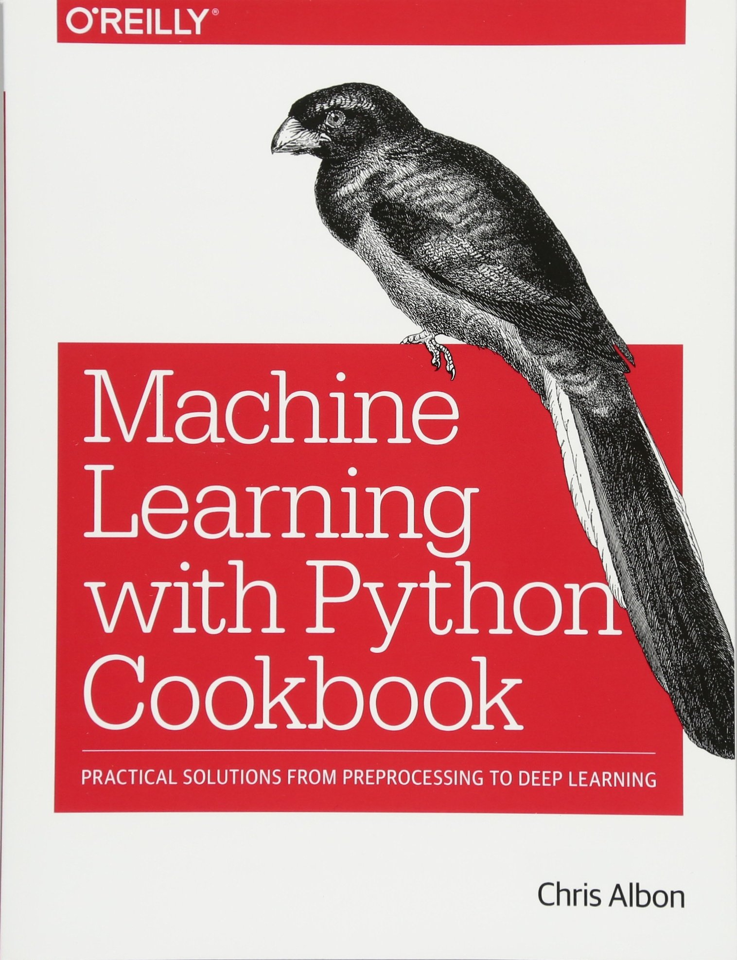 Machine Learning with Python Cookbook: Practical Solutions from Preprocessing to Deep Learning by O'Reilly Media