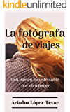 LA FOTÓGRAFA DE VIAJES: Una pasión incontrolable por otra mujer