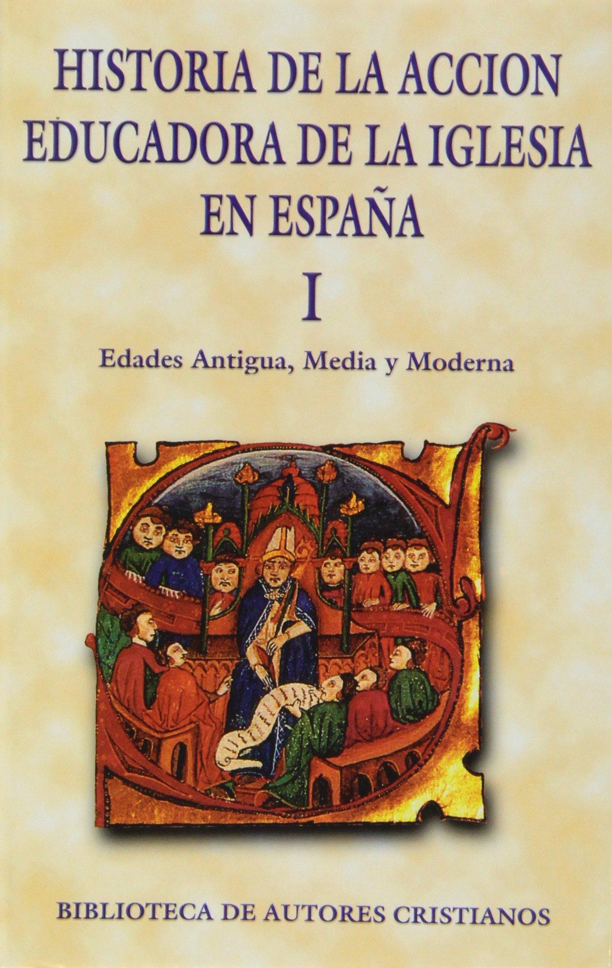 Historia de la acción educadora de la Iglesia en España. I: Edades ...