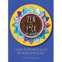 Zen as F*ck at Work: A Journal for Banishing the Bullsh*t and Finding Calm in the Chaos (Zen as F*ck Journals)