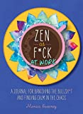 Zen as F*ck at Work: A Journal for Banishing the