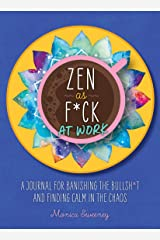 Zen as F*ck at Work: A Journal for Banishing the Bullsh*t and Finding Calm in the Chaos (Zen as F*ck Journals) Paperback