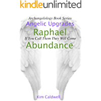 Archangelology, Raphael, Abundance: If You Call Them They Will Come (Archangelology Book Series 2) (English Edition)