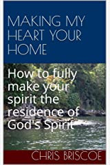 MAKING MY HEART YOUR HOME: How to fully make your spirit the residence of God's Spirit (Finding God Series Book 4) Kindle Edition