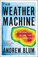 The Weather Machine: A Journey Inside the Forecast Kindle Edition