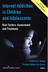Internet Addiction in Children and Adolescents: Risk Factors, Assessment, and Treatment Kindle Edition