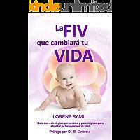 La FIV que cambiará tu vida: Guía con estrategias personales y psicológicas para enfrentarte a tu fecundación in vitro