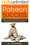 Patreon Success: Make a Living Doing What You Love with the Power of Patron Crowdfunding