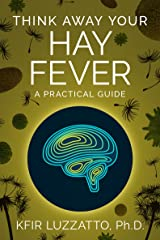 Think Away Your Hay Fever: A Practical Guide Kindle Edition