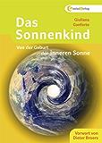 Das Sonnenkind: Von der Geburt der inneren Sonne