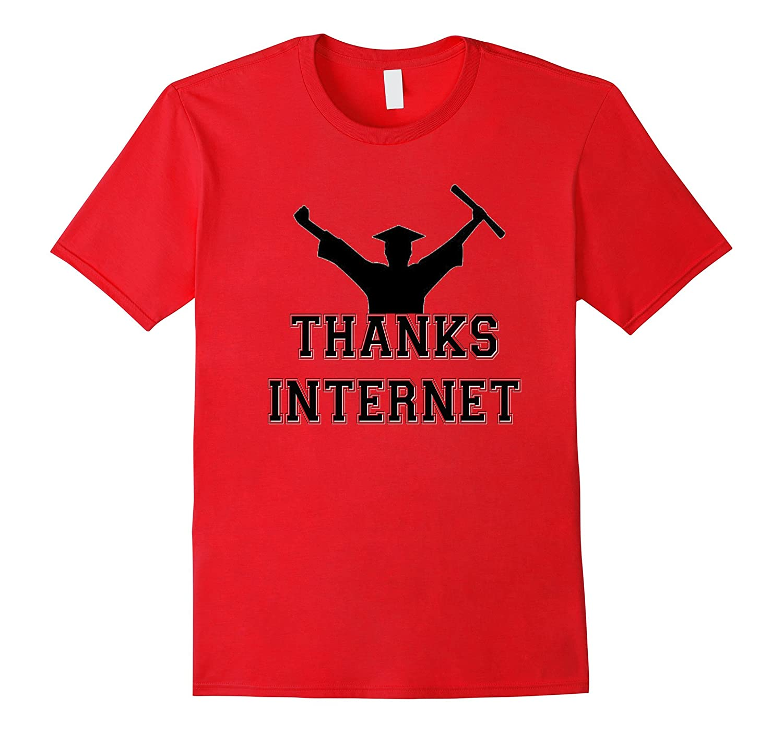 Funny Graduation Shirt Thanks Internet Class of 2017 Gift-TH