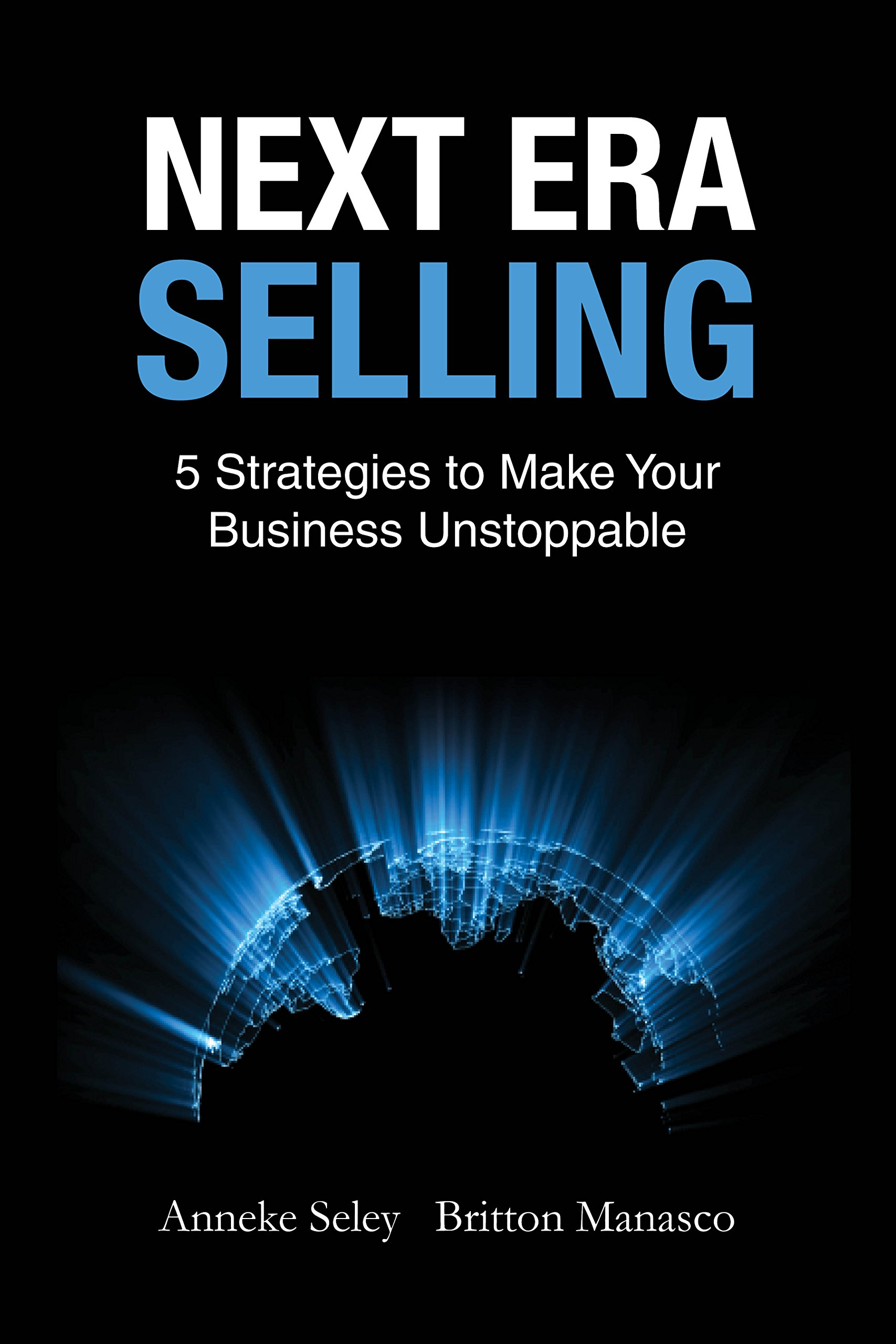Download Next Era Selling: 5 Strategies to Make Your Business Unstoppable ebook