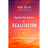 Beyond the Known: Realization: A Channeled Text (The Beyond the Known Trilogy, 1)