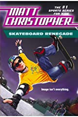 Skateboard Renegade: Is Image Everything? (Matt Christopher Sports Classics) Kindle Edition