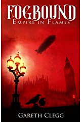 Fogbound: Empire in Flames (A Dystopian Steampunk Adventure Book 1) Kindle Edition