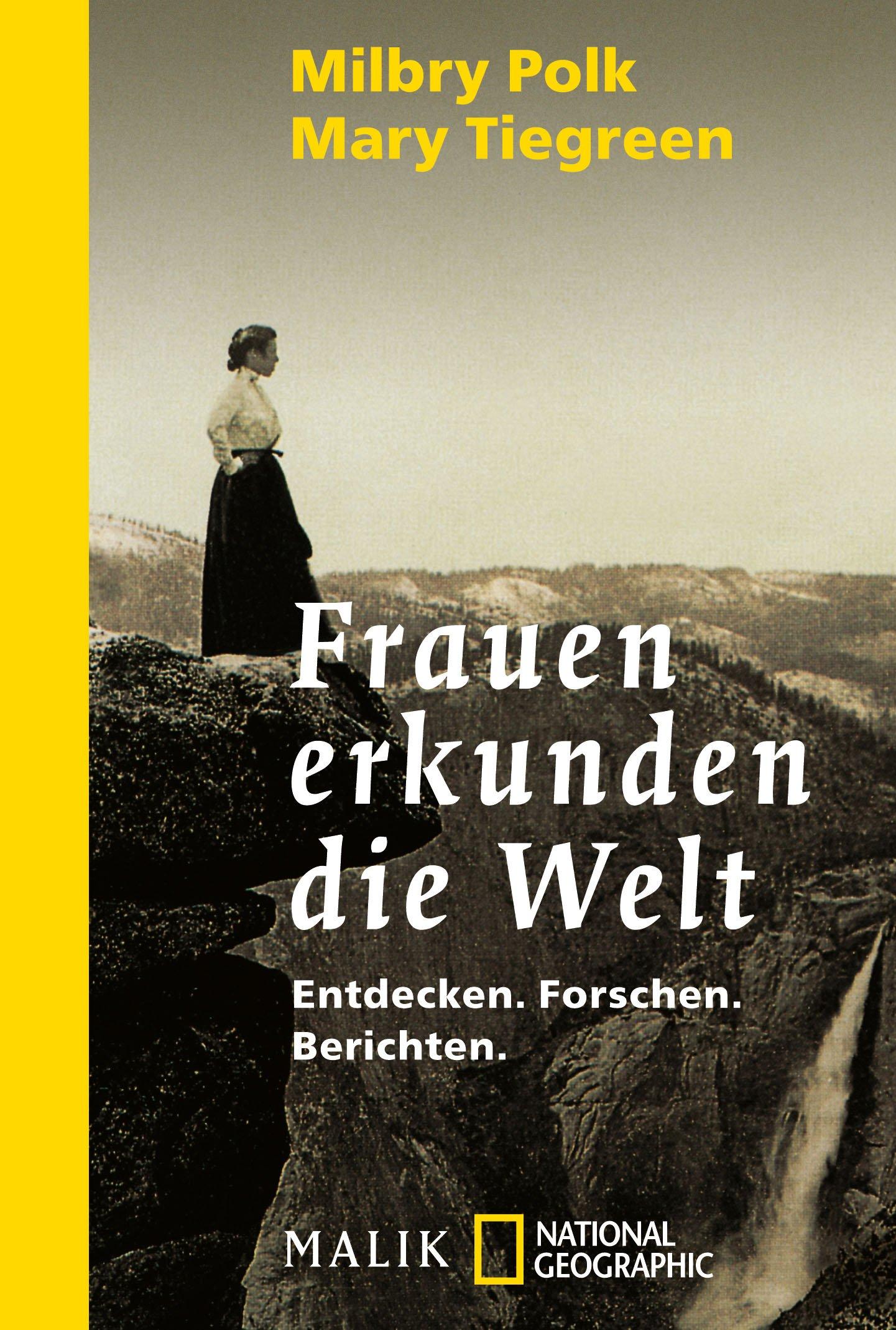 Frauen erkunden die Welt: Entdecken, Forschen, Berichten (National Geographic Taschenbuch, Band 40220)