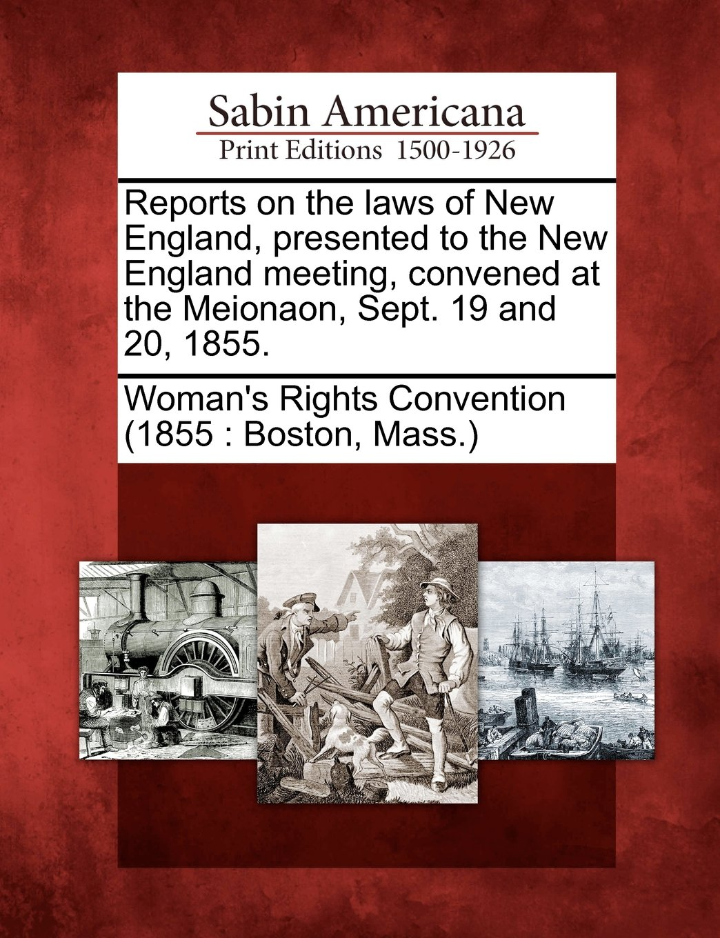 Download Reports on the laws of New England, presented to the New England meeting, convened at the Meionaon, Sept. 19 and 20, 1855. PDF