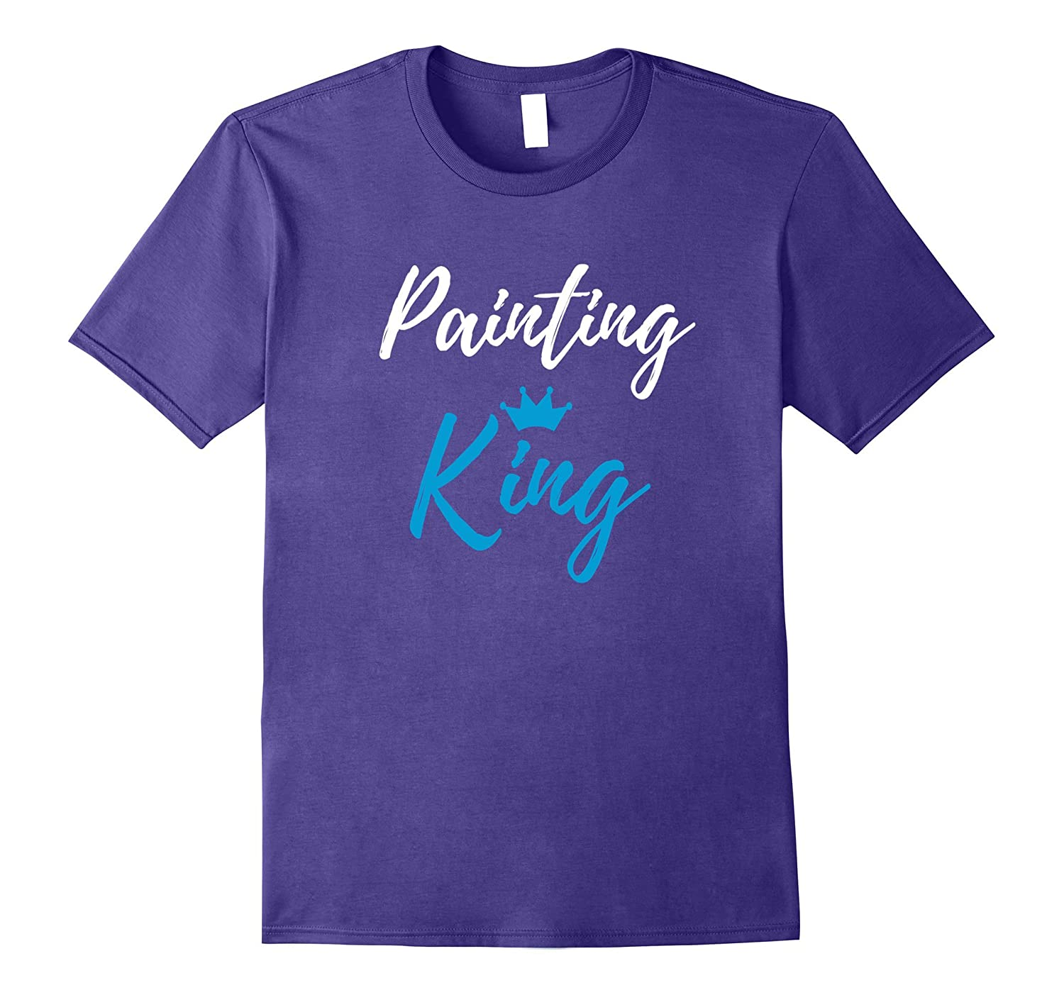 Painting King T-Shirt Funny Painters Gift Shirt-T-Shirt