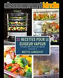 25 recettes pour le cuiseur vapeur: simple, délicieux et rapide