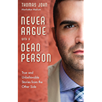 Never Argue With a Dead Person: True and Unbelievable Stories from the Other Side (English Edition)
