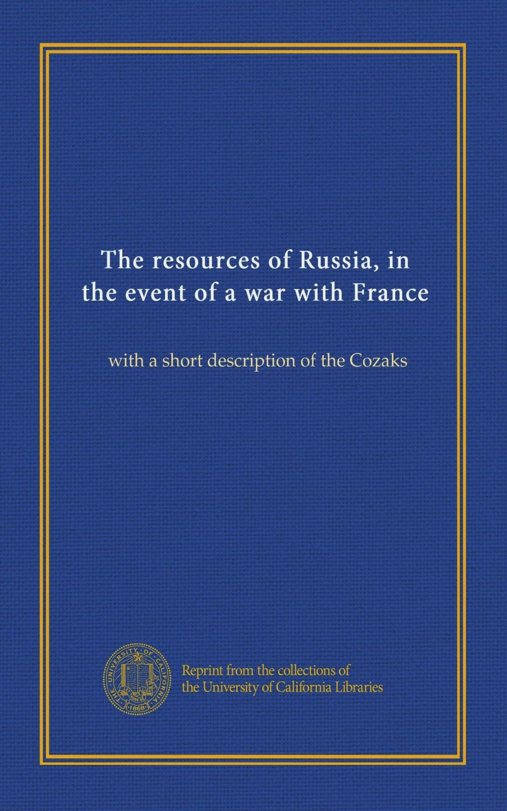 The resources of Russia, in the event of a war with France: with a short description of the Cozaks pdf
