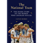 The National Team: The Inside Story of the Women Who Changed Soccer (English Edition)