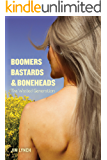 Boomers, Bastards & Boneheads: The Wasted Generation (The Generations Series Book 1)
