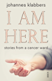 I Am Here: stories from a cancer ward