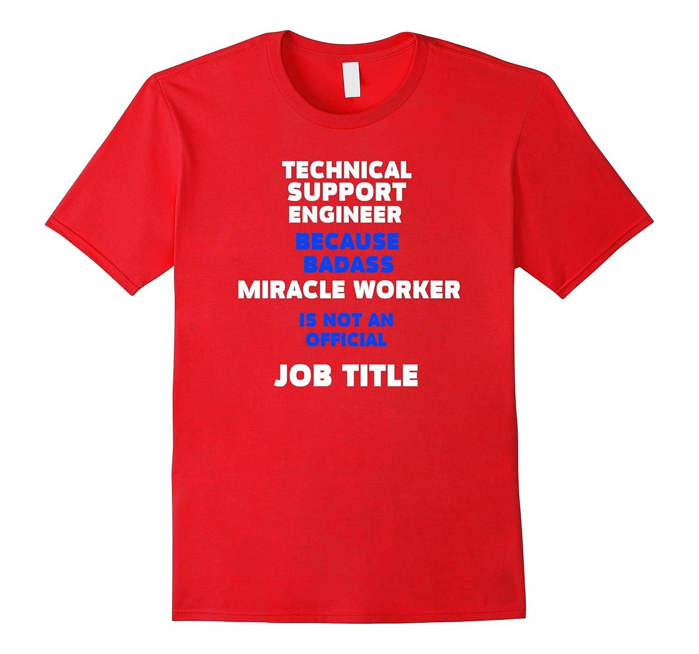 Technical Support Engineer T-shirt - Because badass miracle-T-Shirt