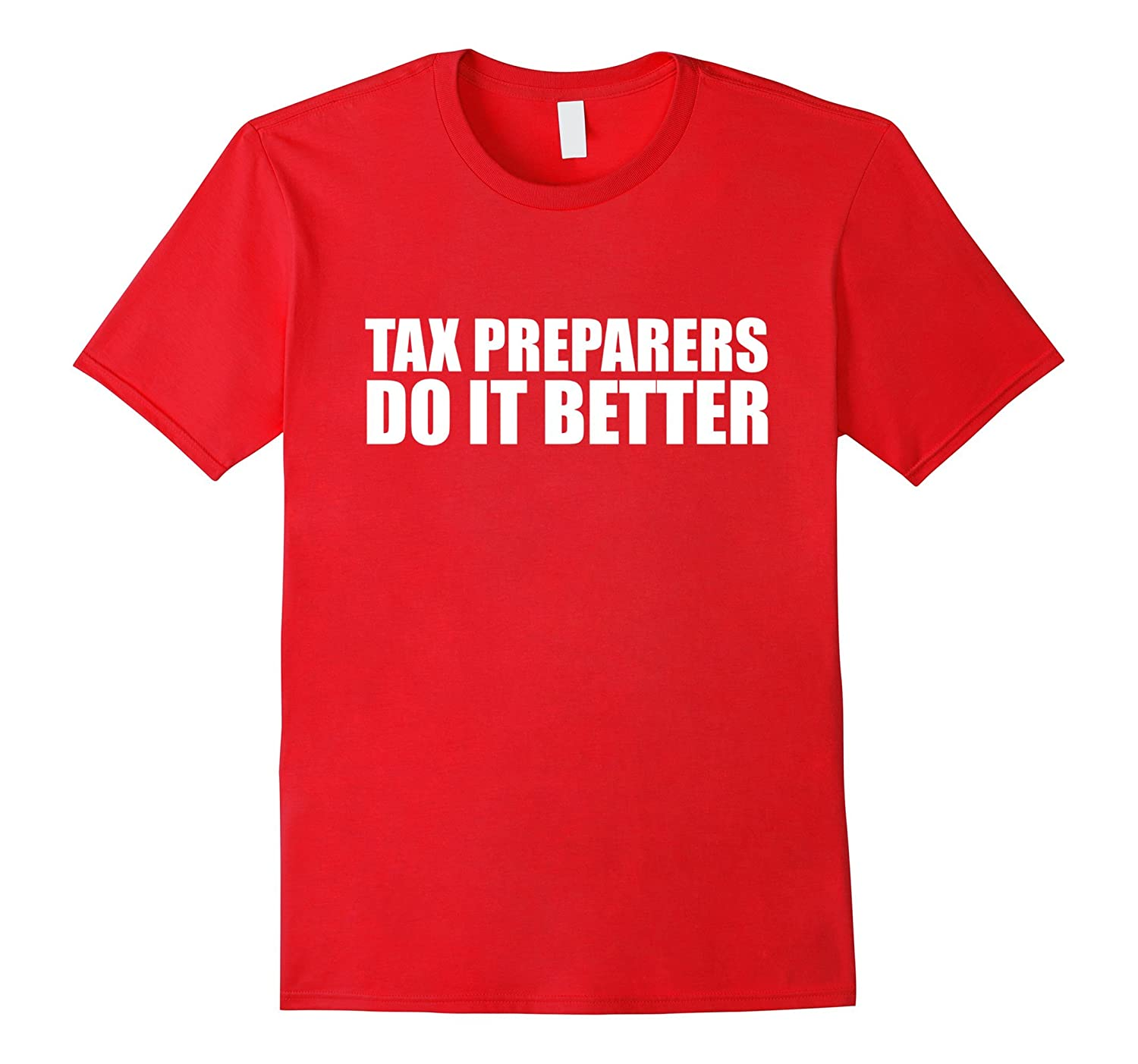 Tax Preparers Do it Better T-shirt Accountant Tax Season-CD