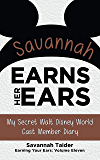 Savannah Earns Her Ears: My Secret Walt Disney World Cast Member Diary (Earning Your Ears Book 11)