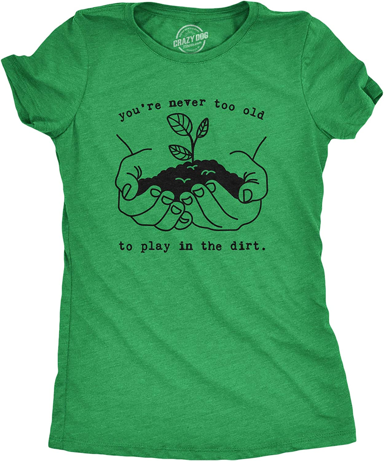 Womens Youre Never Too Old to Play in The Dirt Tshirt Funny Gardening Tee