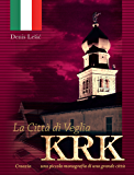 La Città di Veglia - Krk: Croazia - una piccola monografia di una grande città
