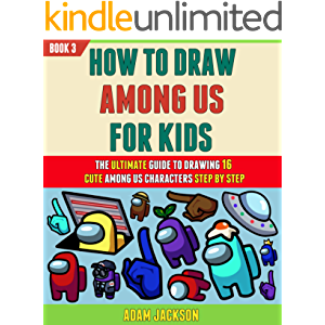 How To Draw Among Us For Kids: The Ultimate Guide To Drawing 16 Cute Among Us Characters Step By Step (Book 3).