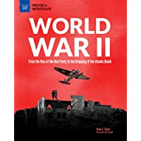 World War II: From the Rise of the Nazi Party to the Dropping of the Atomic Bomb
