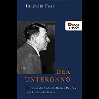 Der Untergang: Hitler und das Ende des Dritten Reiches. Eine historische Skizze (German Edition)