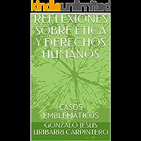 REFLEXIONES SOBRE ÉTICA Y DERECHOS HUMANOS : CASOS EMBLEMÁTICOS