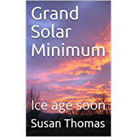 Grand Solar Minimum: Ice age soon