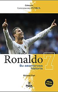 Ronaldo: su asombrosa historia (Puck Leyendas del fútbol) (Spanish Edition)
