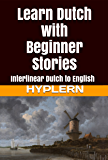 Learn Dutch with Beginner Stories: Interlinear Dutch to English (Learn Dutch with Interlinear Stories for Beginners and Advanced Readers Book 1)