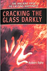 Cracking the Glass Darkly: The Ancient Path to Lasting Happiness Kindle Edition